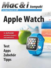 Mac & i kompakt Apple Watch: Test, Apps, Zubehör, Tipps