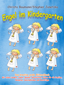 Engel im Kindergarten - Das kreative große Mitmachbuch: Mit vielen Liedern, Ideen, Spielen, Geschichten, Feiern für die Familien, Rezepten, Geschenkideen und Basteltipps
