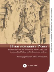 Hier schreibt Paris: Ein Sammelwerk mit Texten von André Gide, Jean Cocteau, Paul Valéry, Le Corbusier und anderen
