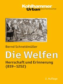Die Welfen: Herrschaft und Erinnerung (819-1252)