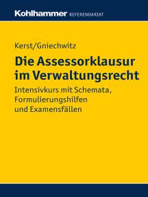 Die Assessorklausur im Verwaltungsrecht: Intensivkurs mit Schemata, Formulierungshilfen und Examensfällen