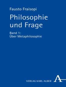 Philosophie und Frage: Band 1: Über Metaphilosophie