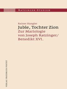 Juble, Tochter Zion: Zur Mariologie von Joseph Ratzinger / Benedikt XVI.