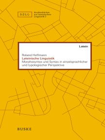 Lateinische Linguistik: Morphosyntax und Syntax in einzelsprachlicher und typologischer Perspektive