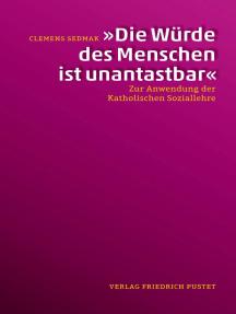 """""""Die Würde des Menschen ist unantastbar"""": Zur Anwendung der Katholischen Soziallehre"""