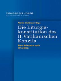 Die Liturgiekonstitution des II. Vatikanischen Konzils: Eine Relecture nach 50 Jahren