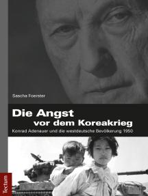 Die Angst vor dem Koreakrieg: Konrad Adenauer und die westdeutsche Bevölkerung 1950