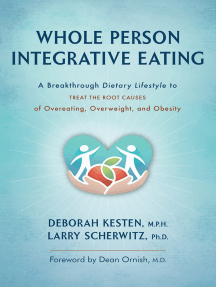 Whole Person Integrative Eating:: A Breakthrough Dietary Lifestyle to Treat the Root Causes of Overeating, Overweight, and Obesity