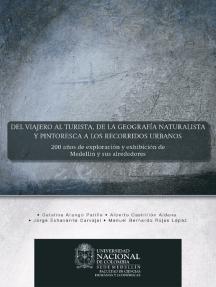 Del viajero al turista, de la geografía naturalista y pintoresca a los recorridos urbanos: 200 años de exploración y exhibición de Medellín y sus alrededores