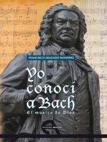 Yo conocí a Bach: El músico de Dios