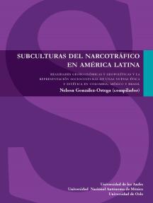 Subculturas del narcotráfico en América Latina: Realidades geoeconómicas y geopolíticas y la representación sociocultural de unas nuevas ética y estética en Colombia, México y Brasil.