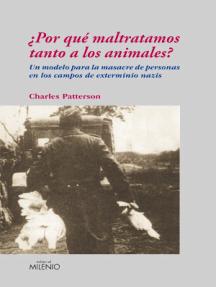 ¿Por qué maltratamos tanto a los animales?: Un modelo para la masacre de personas en los campos de exterminio nazis