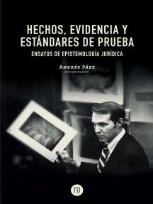 Hechos, evidencia y estándares de prueba ensayos de epistemología jurídica