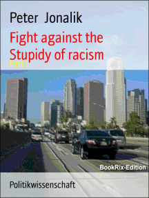 Fight against the Stupidy of racism: Part I