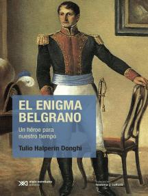 El enigma Belgrano: Un héroe para nuestro tiempo