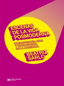 Escenas de la vida posmoderna: Intelectuales, arte y videocultura en la argentina