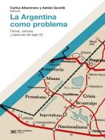 La Argentina como problema: Temas, visiones y pasiones del siglo XX