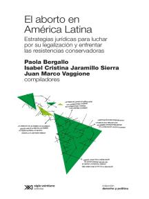 El aborto en América Latina: Estrategias jurídicas para luchar por su legalización y enfrentar las resistencias conservadoras