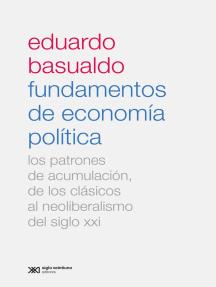 Fundamentos de economía política: Los patrones de acumulación, de los clásicos al neoliberalismo del siglo XXI