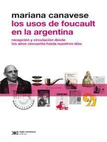 Los usos de Foucault en la Argentina: Recepción y circulación desde los años cincuenta hasta nuestros días