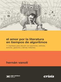 El amor por la literatura en tiempos de algoritmos: 11 hipótesis para discutir con escritores, editores, lectores, gestores y demás militantes