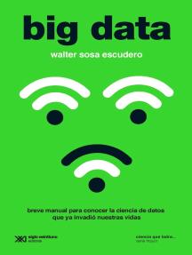 Big data: Breve manual para conocer la ciencia de datos que ya invadió nuestras vidas