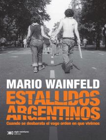 Estallidos argentinos: Cuando se desbarata el vago orden en que vivimos