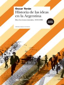 Historia de las ideas en la Argentina: Diez lecciones iniciales, 1810-1980