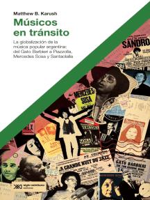 Músicos en tránsito: La globalización de la música popular argentina: del Gato Barbieri a Piazzolla, Mercedes Sosa y Santaolalla