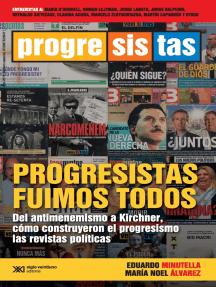 Progresistas fuimos todos: Del antimenemismo a Kirchner, cómo construyeron el progresismo las revistas políticas