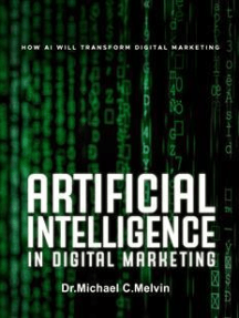 Artificial Intelligence In Digital Marketing: How AI Will Transform Digital Marketing