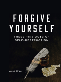 Forgive Yourself These Tiny Acts of Self-Destruction