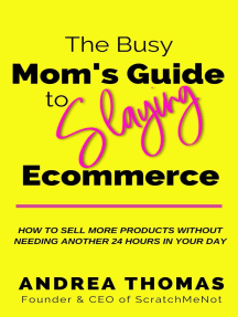 The Busy Mom's Guide to Slaying Ecommerce: How to Sell More Products Without Needing Another 24 Hours In Your Day.