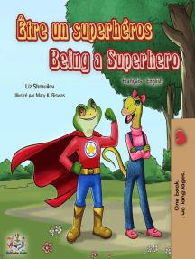 Être un superhéros Being a Superhero : French English Bilingual Book: French English Bilingual Collection