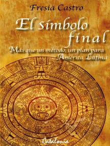 El símbolo final: Más que un plan, un método para América Latina