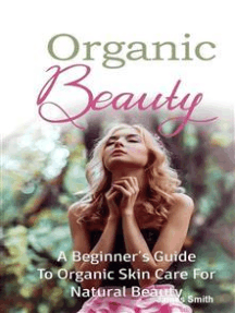 Organic Beauty: A Beginner's Guide to Organic Skin Care for Natural Beauty