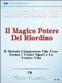 Compendio De 'Il Magico Potere Del Riordino': Il Metodo Giapponese Che Trasforma I Vostri Spazi E La Vostra Vita Di Marie Kondō