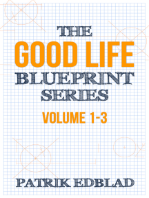 The Good Life Blueprint Series: Volume 1-3