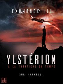 Exomonde: Livre III : Ylstérion, à la frontière du temps