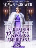 Seduzindo Uma Princesa Americana