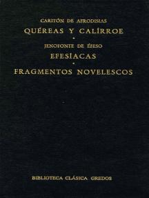 Quéreas y Calírroe. Efesíacas. Fragmentos novelescos.