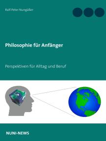 Philosophie für Anfänger: Perspektiven für Alltag und Beruf