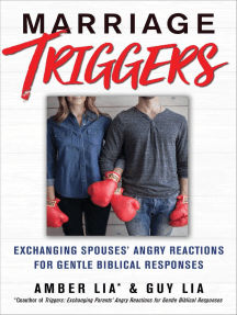 Marriage Triggers: Exchanging Spouses' Angry Reactions for Gentle Biblical Responses
