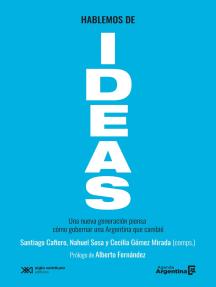 Hablemos de ideas: Una nueva generación piensa cómo gobernar una Argentina que cambió