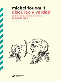 Discurso y verdad: Conferencias sobre el coraje de decirlo todo. Grenoble, 1982 / Berkeley, 1983