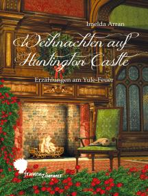 Weihnachten auf Huntington Castle: Erzählungen am Yule-Feuer