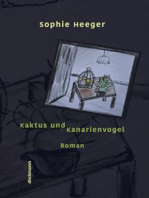 Kaktus und Kanarienvogel: Roman