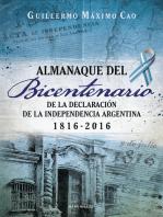 Almanaque del Bicentenario: De la declaración de la Independencia argentina 1816-2016