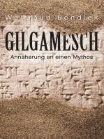 Gilgamesch: Annäherung an einen Mythos