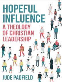 Hopeful Influence: A Theology of Christian Leadership